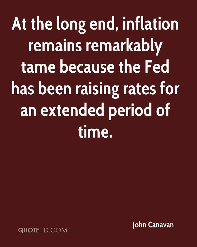 At the long end, inflation remains remarkably tame because the Fed has been raising rates for an extended period of time.