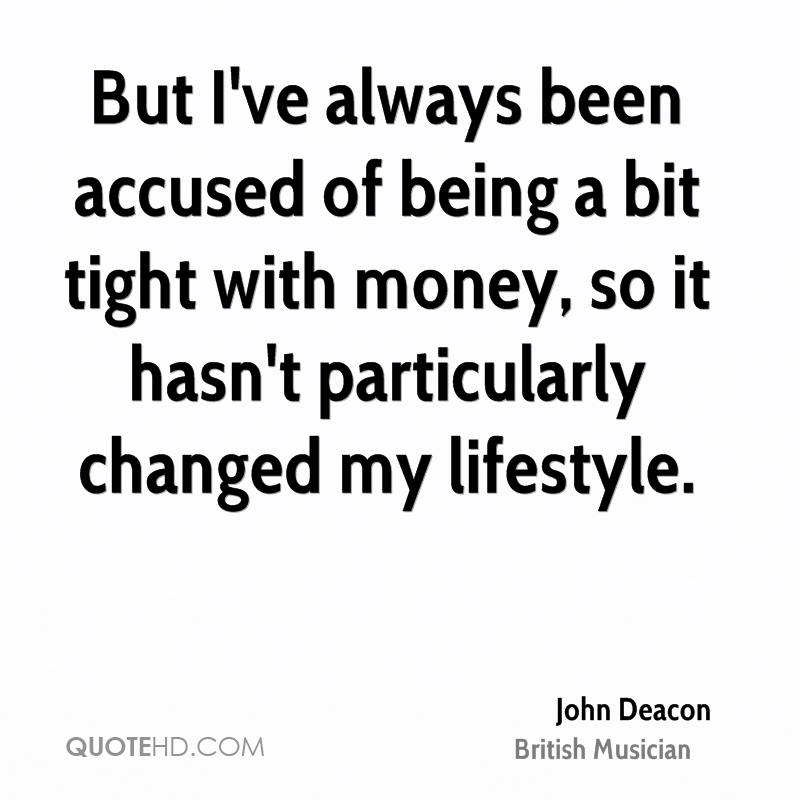 But I've always been accused of being a bit tight with money, so it hasn't particularly changed my lifestyle.