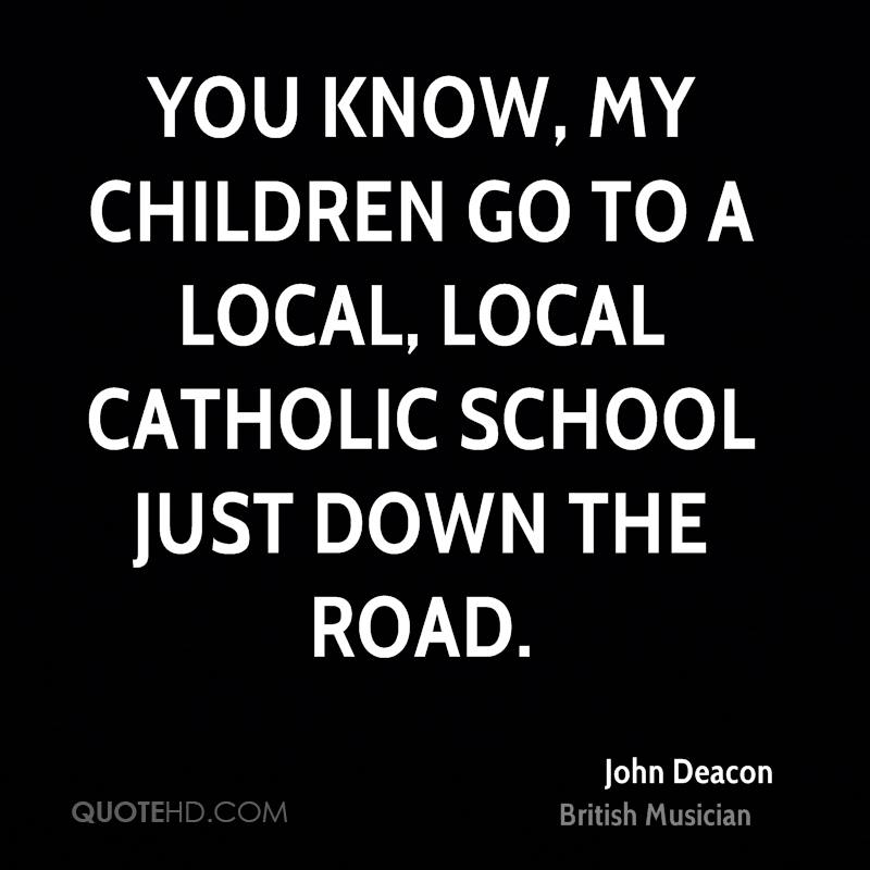 You know, my children go to a local, local catholic school just down the road.