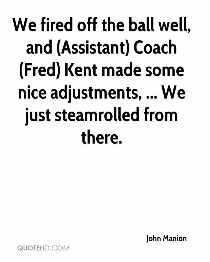We fired off the ball well, and (Assistant) Coach (Fred) Kent made some nice adjustments, ... We just steamrolled from there.