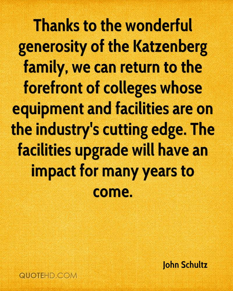 Thanks to the wonderful generosity of the Katzenberg family, we can return to the forefront of colleges whose equipment and facilities are on the industry's cutting edge. The facilities upgrade will have an impact for many years to come.