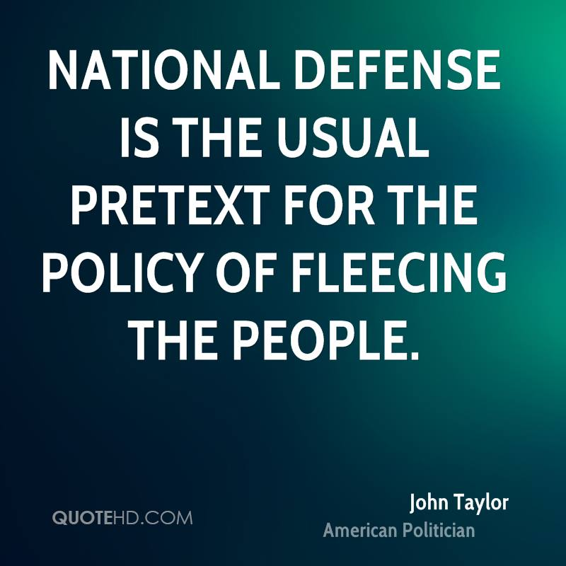 National defense is the usual pretext for the policy of fleecing the people.