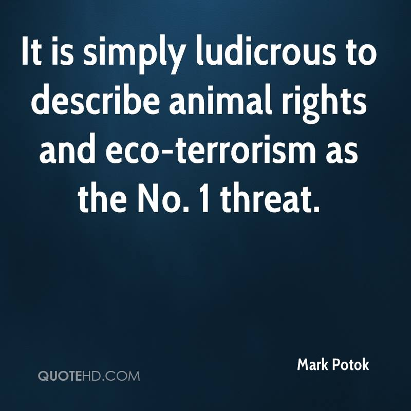 It is simply ludicrous to describe animal rights and eco-terrorism as the No. 1 threat.