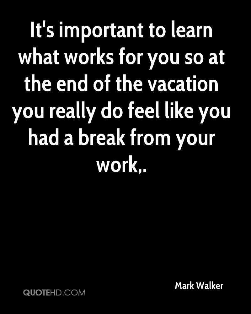 It's important to learn what works for you so at the end of the vacation you really do feel like you had a break from your work.