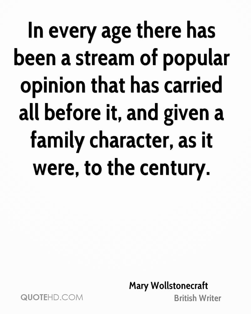 In every age there has been a stream of popular opinion that has carried all before it, and given a family character, as it were, to the century.