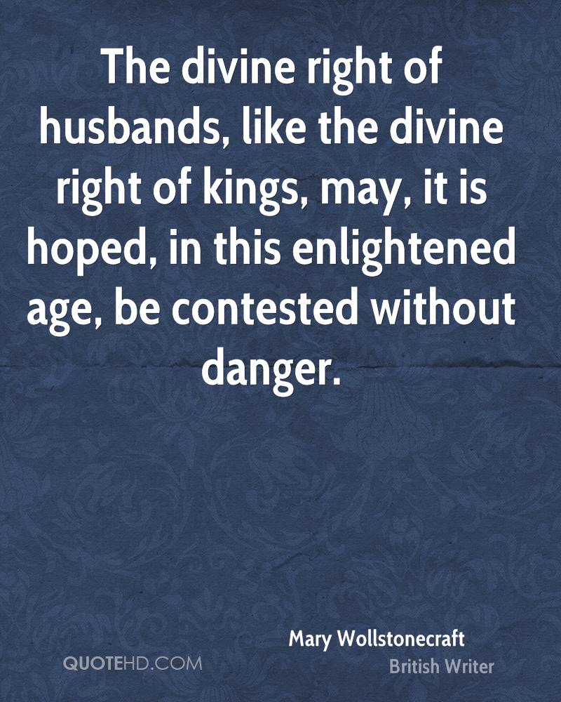 The divine right of husbands, like the divine right of kings, may, it is hoped, in this enlightened age, be contested without danger.
