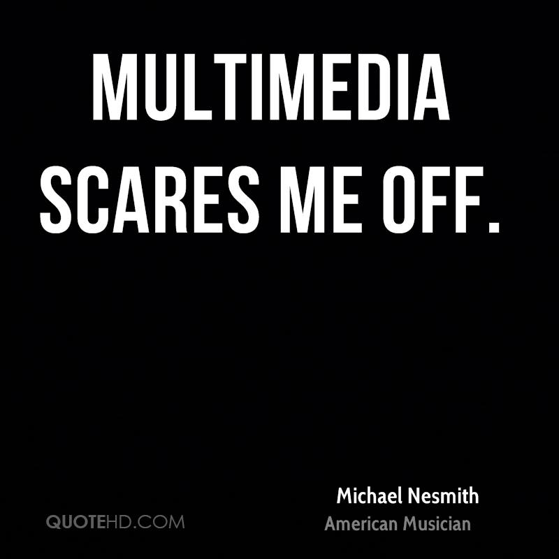Multimedia scares me off.