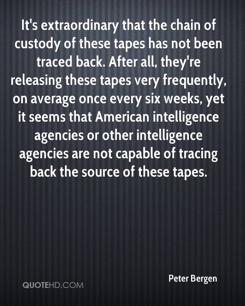 It's extraordinary that the chain of custody of these tapes has not been traced back. After all, they're releasing these tapes very frequently, on average once every six weeks, yet it seems that American intelligence agencies or other intelligence agencies are not capable of tracing back the source of these tapes.