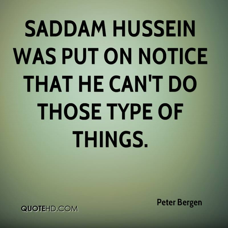 Saddam Hussein was put on notice that he can't do those type of things.