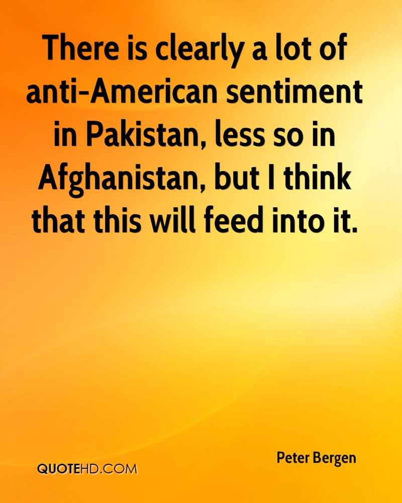 There is clearly a lot of anti-American sentiment in Pakistan, less so in Afghanistan, but I think that this will feed into it.