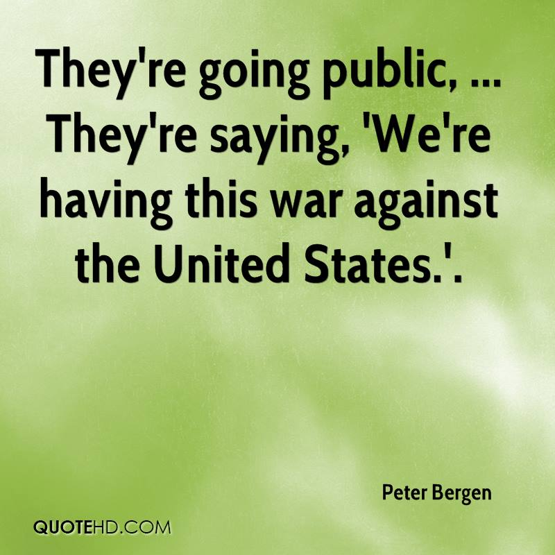 They're going public, ... They're saying, 'We're having this war against the United States.'.