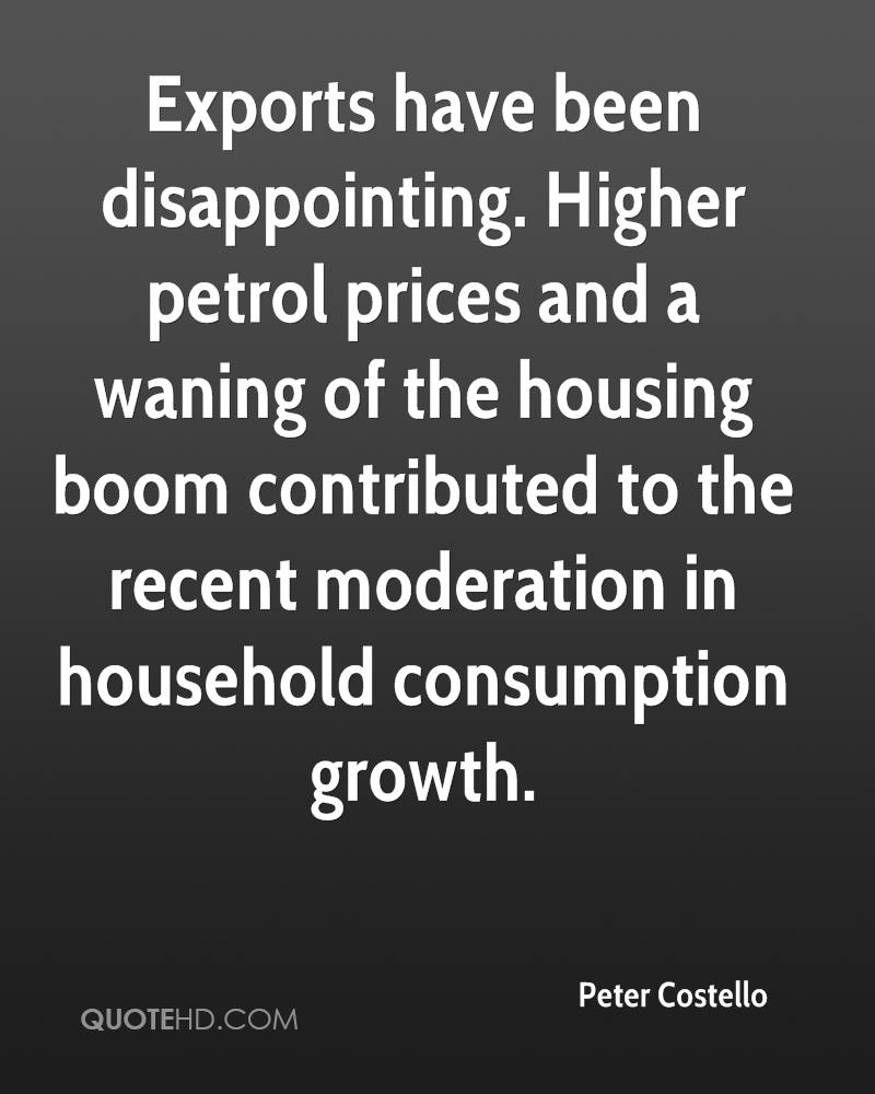 Exports have been disappointing. Higher petrol prices and a waning of the housing boom contributed to the recent moderation in household consumption growth.