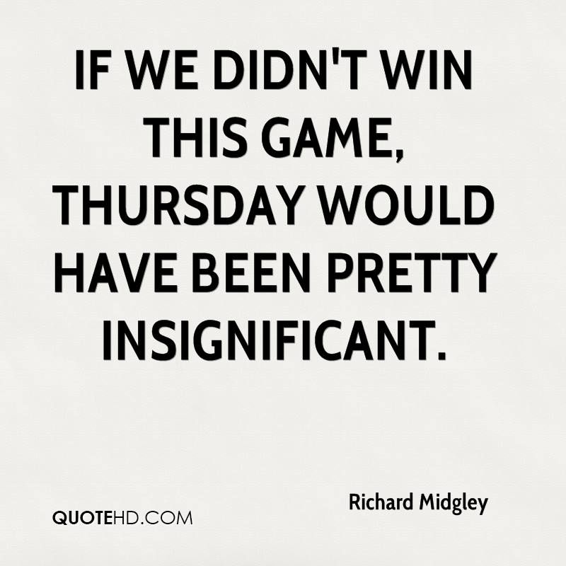 If we didn't win this game, Thursday would have been pretty insignificant.