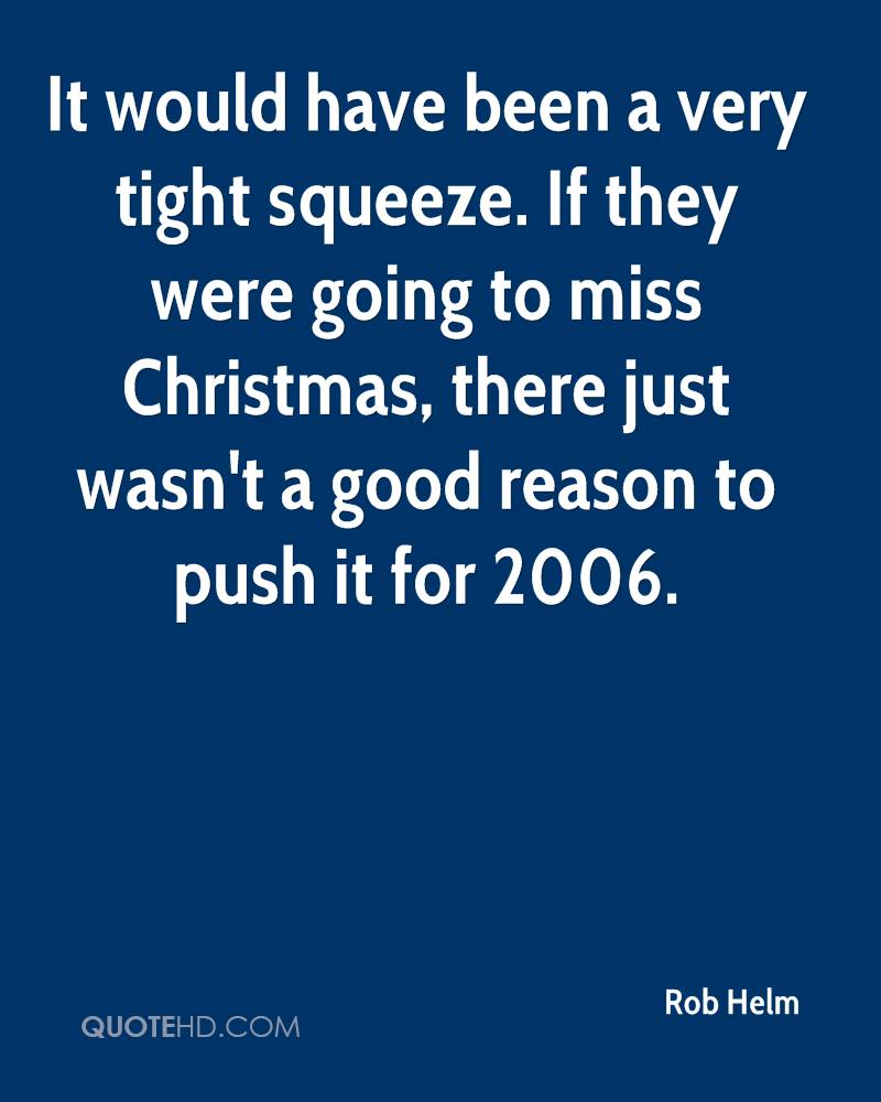 It would have been a very tight squeeze. If they were going to miss Christmas, there just wasn't a good reason to push it for 2006.