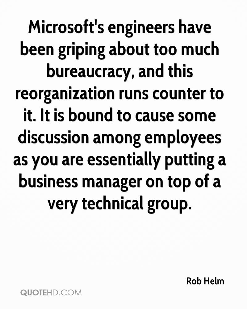 Microsoft's engineers have been griping about too much bureaucracy, and this reorganization runs counter to it. It is bound to cause some discussion among employees as you are essentially putting a business manager on top of a very technical group.
