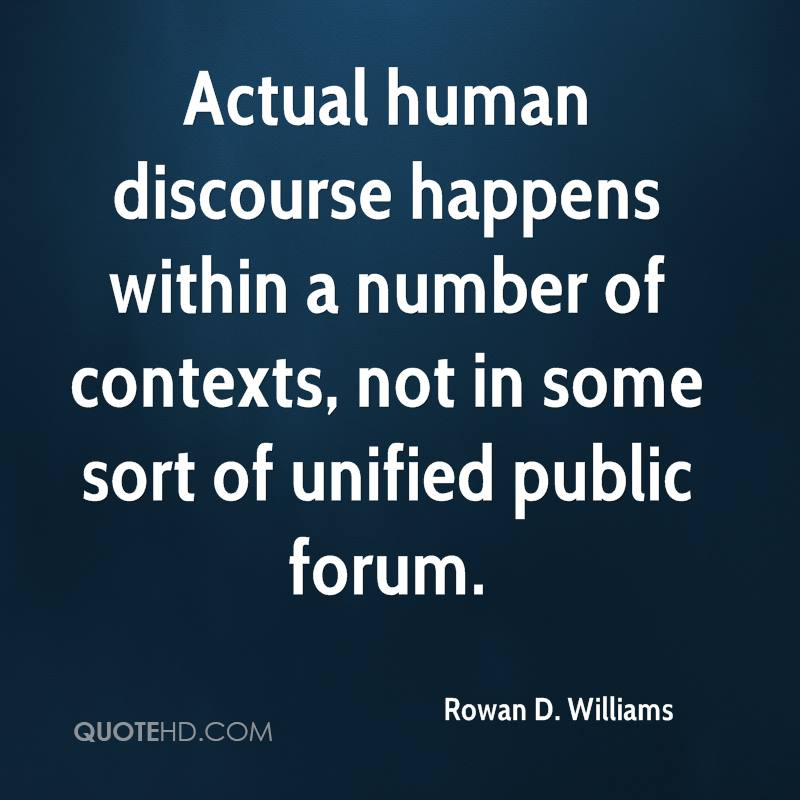 Actual human discourse happens within a number of contexts, not in some sort of unified public forum.
