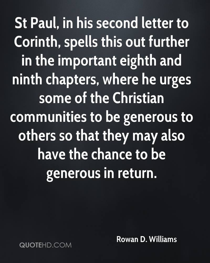 St Paul, in his second letter to Corinth, spells this out further in the important eighth and ninth chapters, where he urges some of the Christian communities to be generous to others so that they may also have the chance to be generous in return.
