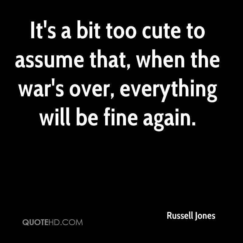 It's a bit too cute to assume that, when the war's over, everything will be fine again.