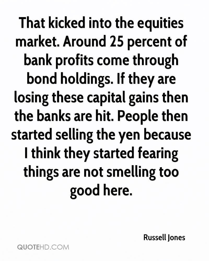 That kicked into the equities market. Around 25 percent of bank profits come through bond holdings. If they are losing these capital gains then the banks are hit. People then started selling the yen because I think they started fearing things are not smelling too good here.