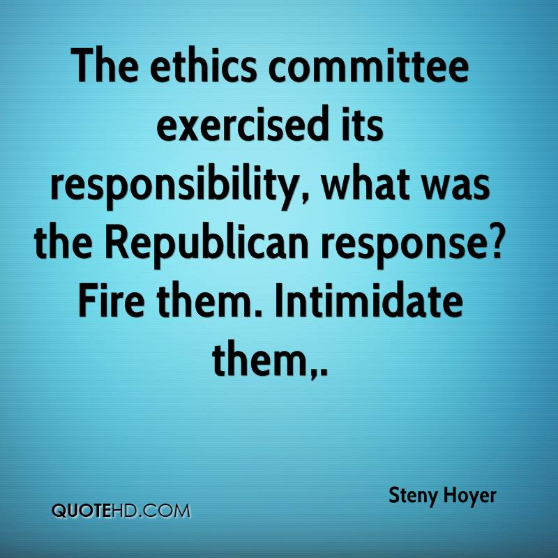 The ethics committee exercised its responsibility, what was the Republican response? Fire them. Intimidate them.
