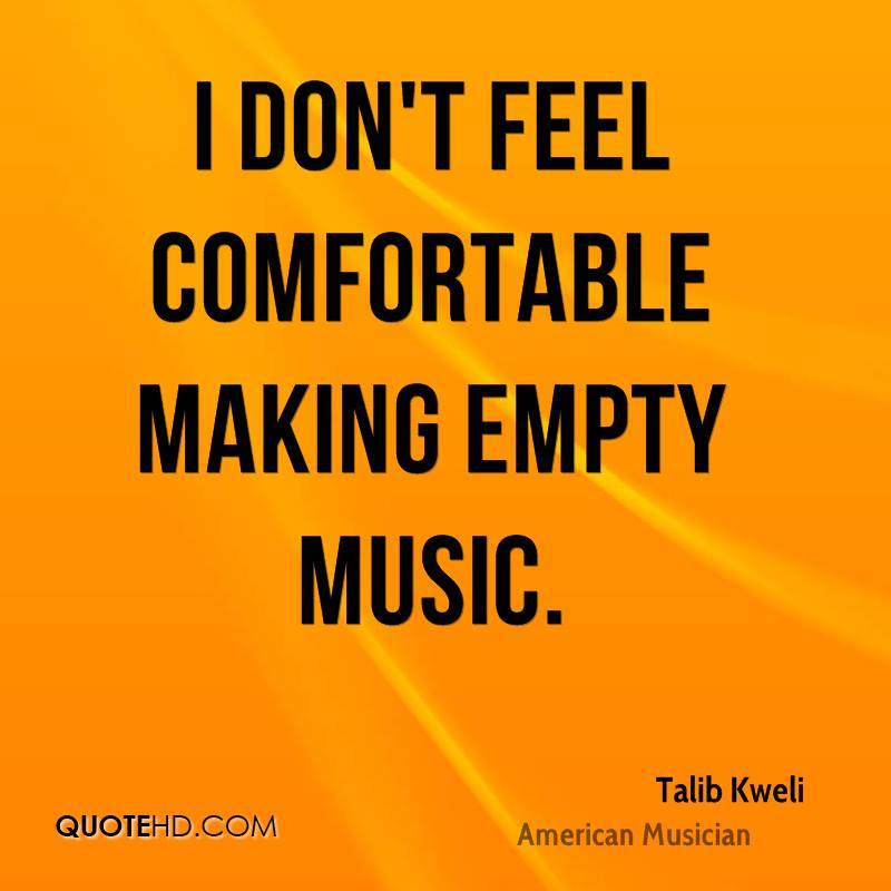 I don't feel comfortable making empty music.