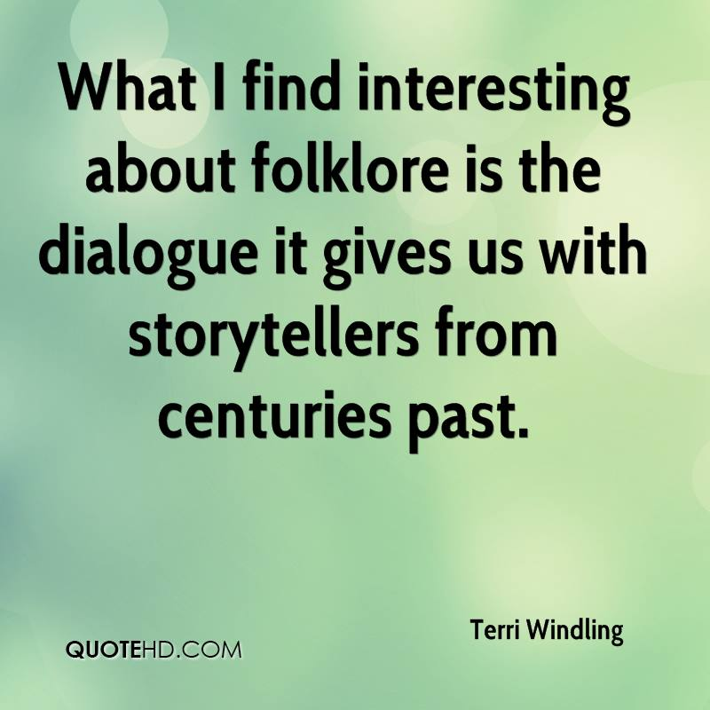What I find interesting about folklore is the dialogue it gives us with storytellers from centuries past.