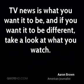 TV news is what you want it to be, and if you want it to be different, take a look at what you watch.