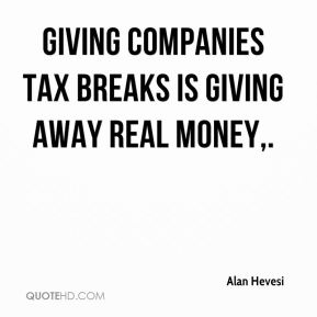 Alan Hevesi - Giving companies tax breaks is giving away real money.