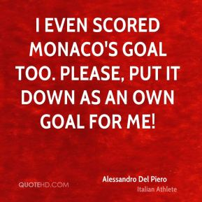 I even scored Monaco's goal too. Please, put it down as an own goal for me!