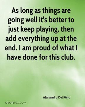As long as things are going well it's better to just keep playing, then add everything up at the end. I am proud of what I have done for this club.