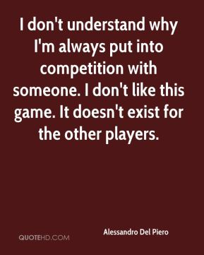 I don't understand why I'm always put into competition with someone. I don't like this game. It doesn't exist for the other players.