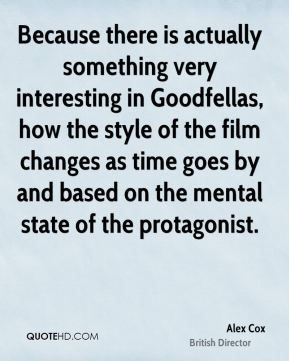 Because there is actually something very interesting in Goodfellas, how the style of the film changes as time goes by and based on the mental state of the protagonist.