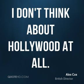 I don't think about Hollywood at all.