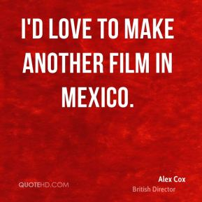 I'd love to make another film in Mexico.
