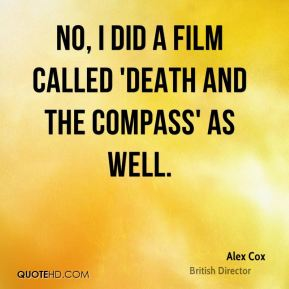 No, I did a film called 'Death and the Compass' as well.