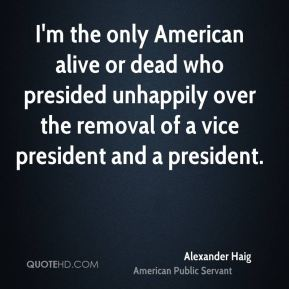 I'm the only American alive or dead who presided unhappily over the removal of a vice president and a president.