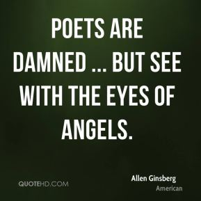 Allen Ginsberg - Poets are Damned ... but See with the Eyes of Angels.