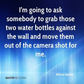 Allison Barber - I'm going to ask somebody to grab those two water bottles against the wall and move them out of the camera shot for me.