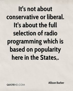 Allison Barber - It's not about conservative or liberal. It's about the full selection of radio programming which is based on popularity here in the States.
