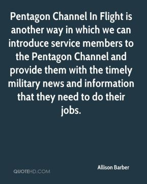 Allison Barber - Pentagon Channel In Flight is another way in which we can introduce service members to the Pentagon Channel and provide them with the timely military news and information that they need to do their jobs.