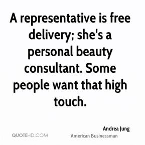 A representative is free delivery; she's a personal beauty consultant. Some people want that high touch.