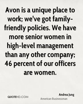Avon is a unique place to work; we've got family-friendly policies. We have more senior women in high-level management than any other company; 46 percent of our officers are women.