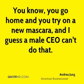 Andrea Jung - You know, you go home and you try on a new mascara, and I guess a male CEO can't do that.