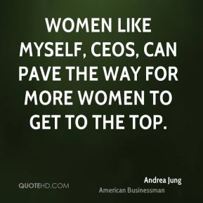 Women like myself, CEOs, can pave the way for more women to get to the top.