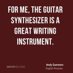 For me, the guitar synthesizer is a great writing instrument.
