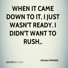 Antoine Winfield - When it came down to it, I just wasn't ready. I didn't want to rush.