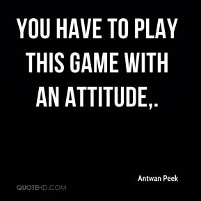Antwan Peek - You have to play this game with an attitude.