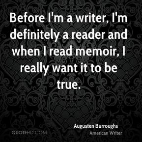 Before I'm a writer, I'm definitely a reader and when I read memoir, I really want it to be true.