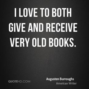 I love to both give and receive very old books.