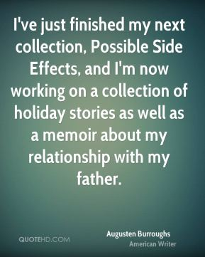 I've just finished my next collection, Possible Side Effects, and I'm now working on a collection of holiday stories as well as a memoir about my relationship with my father.